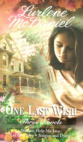 One Last Wish: Three Novels (Mother, Help Me Live / Let Him Live / Sixteen and Dying)