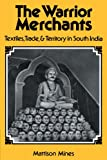 img - for The Warrior Merchants: Textiles, Trade and Territory in South India book / textbook / text book