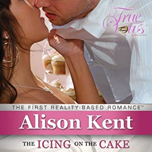 True Vows: The Icing on the Cake | [Alison Kent]