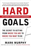 img - for Hard Goals : The Secret to Getting from Where You Are to Where You Want to Be [Hardcover] book / textbook / text book