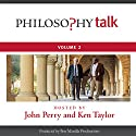 Philosophy Talk, Vol. 2 Audiobook by John Perry, Ken Taylor Narrated by John Perry, Ken Taylor