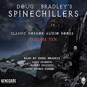 Doug Bradley's Spinechillers, Volume Ten: Classic Horror Short Stories | [H. P. Lovecraft, Rudyard Kipling, Edgar Allan Poe, Ambrose Bierce, Arthur Conan Doyle]