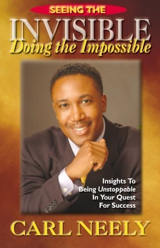 seeing-the-invisible-doing-the-impossible-insights-to-become-unstoppable-in-your-quest-for-success-1