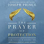 The Prayer of Protection: Living Fearlessly in Dangerous Times | Joseph Prince