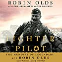 Fighter Pilot: The Memoirs of Legendary Ace Robin Olds (       UNABRIDGED) by Robin Olds, Christina Olds, Ed Rasimus Narrated by Robertson Dean