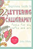 Lettering: Beginners Guide to Lettering and Calligraphy Fonts for DIY Crafts and Art