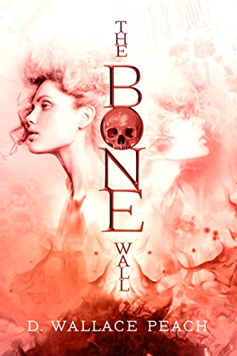 The Bone Wall by D. Wallace Peach ebook deal