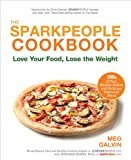 The Sparkpeople Cookbook: Love Your Food, Lose the Weight [Paperback] by Galv...