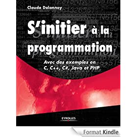 S'initier � la programmation - Avec des exemples en C, C++, C#, Java et PHP
