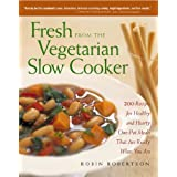 Fresh from the Vegetarian Slow Cooker: 200 Recipes for Healthy and Hearty One-Pot Meals That Are Ready When You Areby Robin Robertson