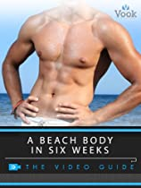 A Beach Body in Six Weeks: The Video Guide