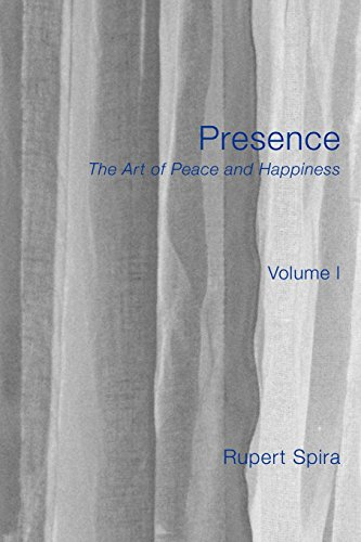 Presence: The Art of Peace and Happiness - Volume 1