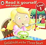 Goldilocks and the Three Bears (Read it Yourself Level - 1)