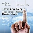 How You Decide: The Science of Human Decision Making Vortrag von  The Great Courses Gesprochen von: Professor Ryan Hamilton