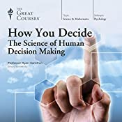 How You Decide: The Science of Human Decision Making |  The Great Courses