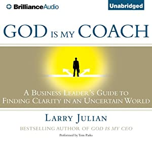 God Is My Coach: A Business Leader's Guide to Finding Clarity in an Uncertain World | [Larry Julian]