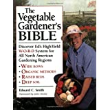 The Vegetable Gardener's Bible: Discover Ed's High-Yield W-O-R-D System for All North American Gardening Regions ~ Edward C. Smith