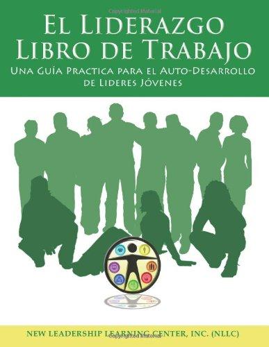 El Liderazgo Libro de Trabajo: Una Guía Practica para el Auto-Desarrollo de Lideres Jóvenes