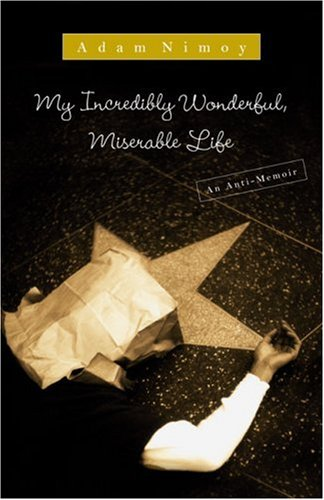 My Incredibly Wonderful, Miserable Life: An Anti-Memoir, Adam Nimoy