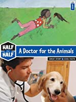 A Doctor for the Animals: Great Story & Cool Facts (Half & Half Books: Level 1)