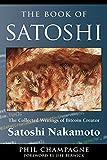 The Book Of Satoshi: The Collected Writings of Bitcoin Creator Satoshi Nakamoto (English Edition)