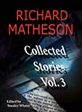 Richard Matheson, Volume 3: Collected Stories (Richard Matheson: Collected Stories) Stanley Wiater