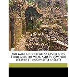 Voltaire au collège: sa famille, ses études, ses premiers amis [y compris] lettres et documents inédits (French...