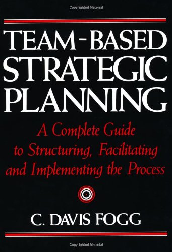 Team-Based Strategic Planning: A Complete Guide to Structuring, Facilitating and Implementing the Process (Facilitating Career Development compare prices)