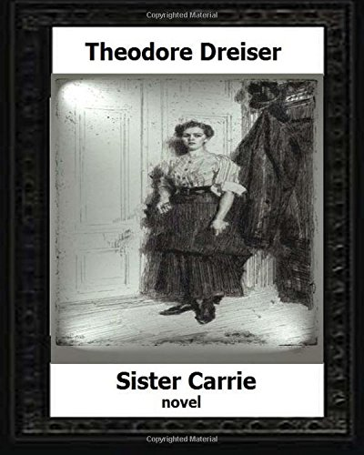 an analysis of theodore dreisers sister carrie Theodore dreiser's sister carrie : a study guide [john c broderick] on amazoncom free shipping on qualifying offers paperback, as pictured (please see my image) cover has mild wear text is excellent (cn.