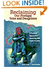 Reclaiming Our Prodigal Sons and Daughters: A Practical Approach for Connecting with Youth in Conflict