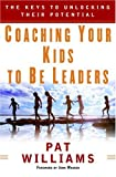 Coaching Your Kids to Be Leaders: The Keys to Unlocking Their Potential (Faithwords)