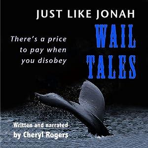 Just Like Jonah Wail Tales | [Cheryl Rogers]