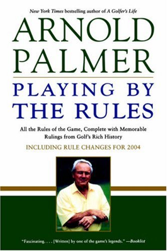 Playing by the Rules: All the Rules of the Game, Complete with Memorable Rulings from Golf's Rich History, ARNOLD PALMER, STEVE EUBANKS