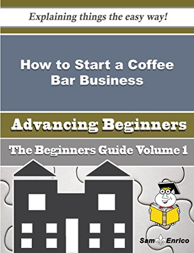 How to Start a Coffee Bar, Room or Saloon (unlicensed) Business (Beginners Guide) by Sam Enrico
