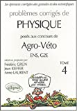 Problmes corrigs de Physique : Poss aux concours Agro-Vto ENS/G2E, Tome 4