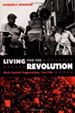 Living For The Revolution: Black Feminist Organizations, 1968-1980 (0822334933) by Kimberly Springer