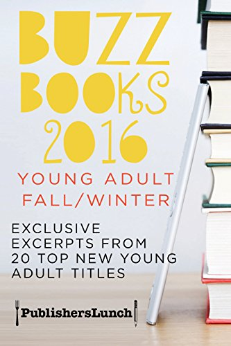 Buzz Books 2016: Young Adult Fall/Winter: Exclusive Excerpts from 20 Top New Titles by Publishers Lunch ebook deal