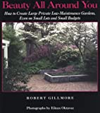 img - for Beauty All Around You: How to Create Large Private Low-Maintenance Gardens, Even on Small Lots and Small Budgets book / textbook / text book
