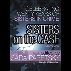 Sisters on the Case - Volume One | [Sara Paretsky, Margaret Maron, Carolyn Hart, Patricia Sprinkle, Annette Meyers, Medora Sale, Barbara D'Amato]