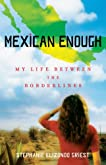 Mexican Enough: My Life Between the Borderlines