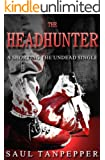 The Headhunter (Shorting the Undead & Other Horrors)