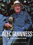 Alec Guinness: A Celebration John Russell Taylor