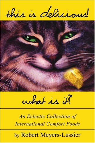 This Is Delicious! What Is It?: An Eclectic Collection of International Comfort Foods