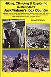 Hiking, Climbing & Exploring Western Utah's Jack Watson's Ibex Country : The Life Stories of Jack Watson & Bob Stinson, History of Ibex, West Desert ... Hiking, Mountain Climbing and Fossil Hunting.
