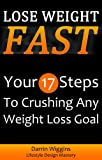 Lose Weight Fast: Your 17 Steps To Crushing Any Weight Loss Goal (Lose Weight Your Way)