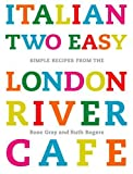 Italian Two Easy: Simple Recipes from the London River Cafe