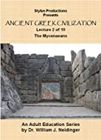 The History of Ancient Greek Civilization. Lecture 2 of 10. The Mycenaeans.