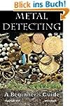 Metal Detecting: A Beginner's Guide:...