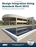 Daniel John Stine Design Integration Using Autodesk Revit 2015: Architecture, Structure and MEP