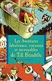 """Afficher """"Les aventures fabuleuses, cocasses et incroyables de Till Brindille"""""""